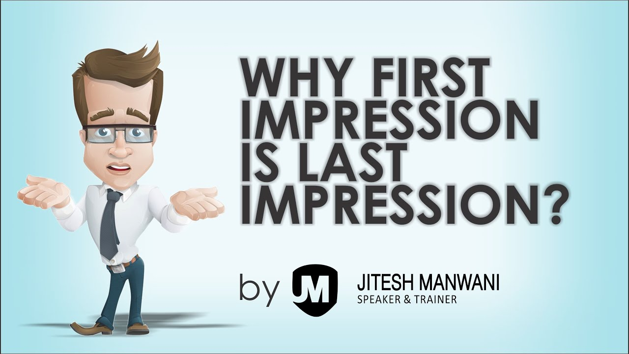 Why is it said first impression is the last impression?