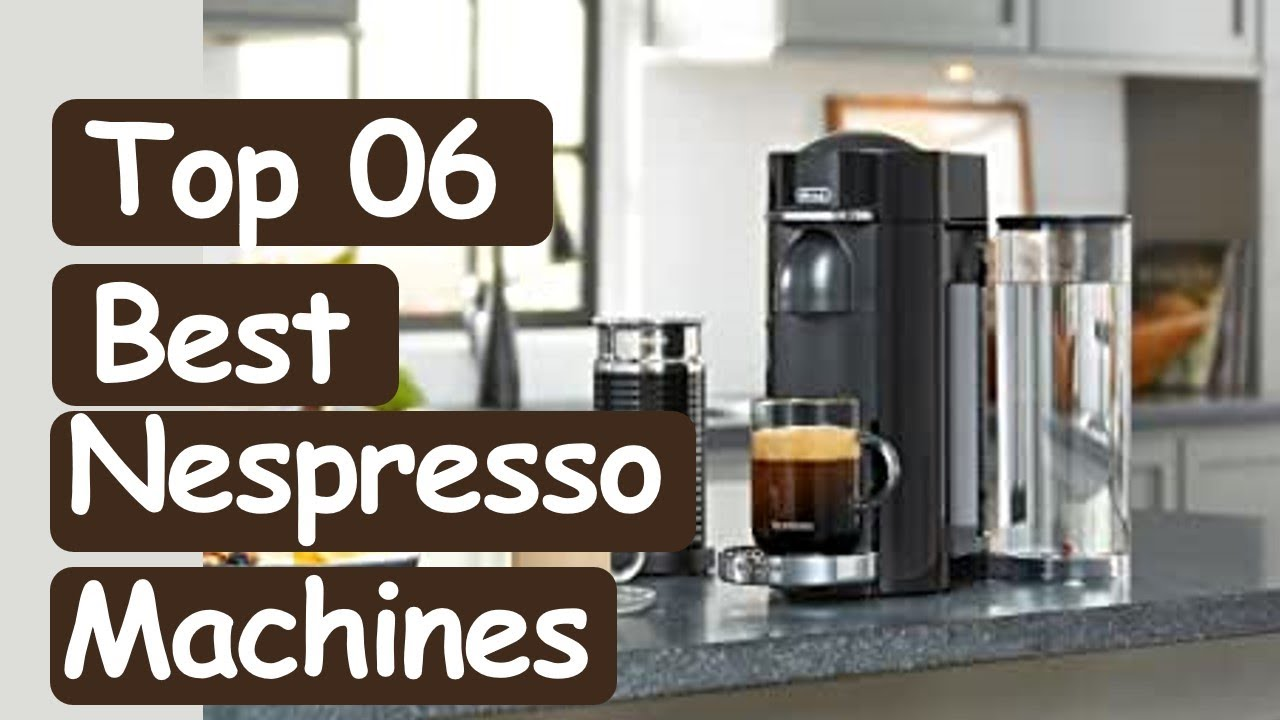 Best Nespresso Machines 2020 || Top 6 Best Nespresso ...