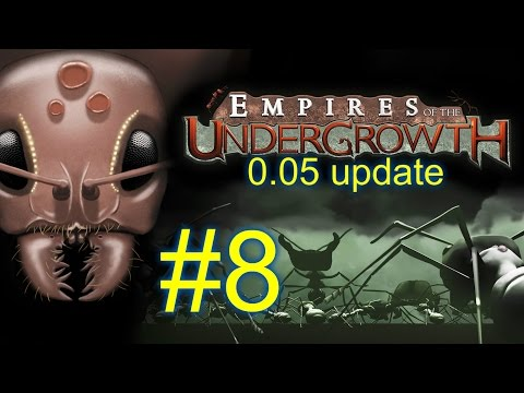 0.05 Update--Season 2 Ep. 8--EMPIRES OF THE UNDERGROWTH--(Ant Colony Simulator)