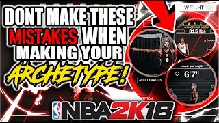 NBA 2K18 DONT MAKE THESE MISTAKES WHEN MAKING YOUR ARCHETYPES!! (ALL ARCHETYPES & ALL BADGES!!)