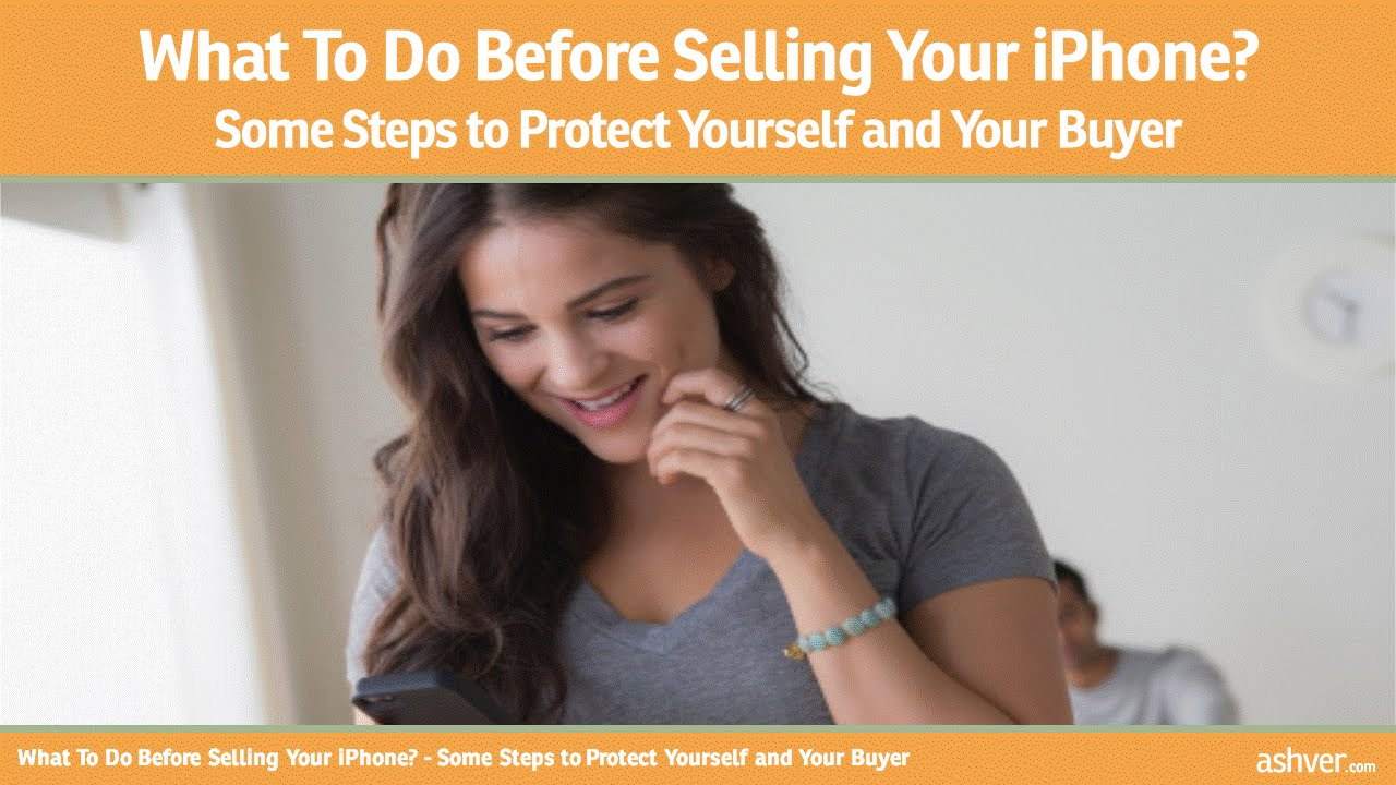 What To Do Before Selling Your Iphone  Some Steps To Protect Yourself And  Your Buyer