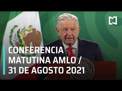 AMLO Conferencia Hoy / 31 de agosto 2021