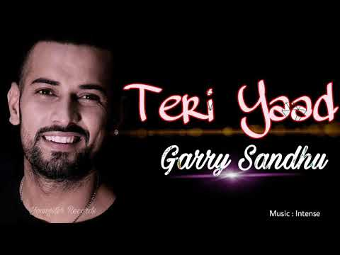 teri yaad ch full song garry sandhu intense latest punjabi songs youtube