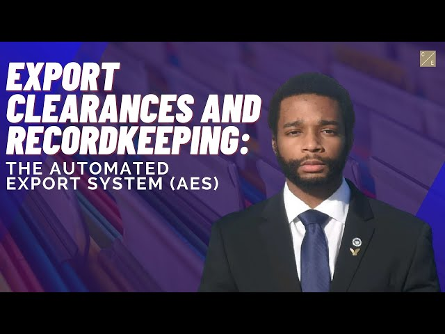 Export Clearances and Recordkeeping: The Automated Export System (AES)