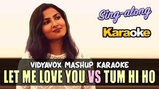 Let Me Love You Tum Hi Ho Mashup Karaoke - Vidya Vox