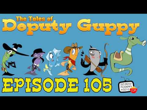 "The Tales of Deputy Guppy #105 ""Rustlin'!"" [AUDIO ONLY]"