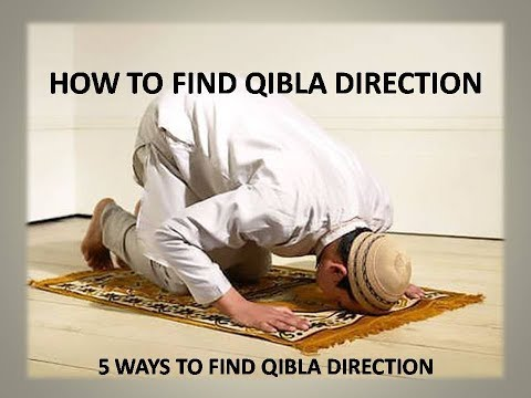 5 Ways To Find Qibla Direction [Chose according to your situation]