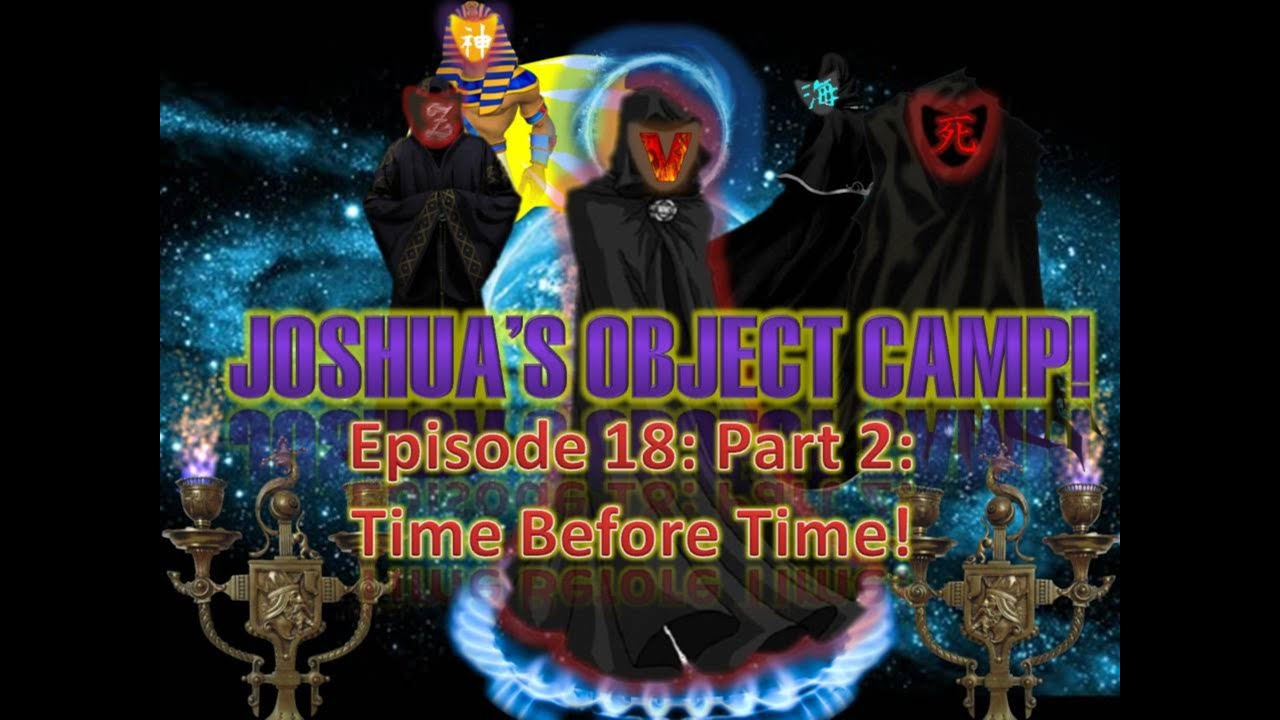 joshua u0027s object camp episode 18 part 2 time before time youtube