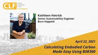 CLF LA Webinar - Calculating Embodied Carbon Made Easy Using BIM360 and EC3 - April 22, 2021