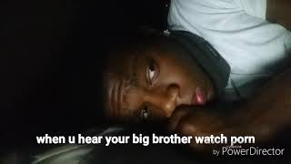 When you hear your big brother watching porn