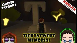 Roblox - Lumber Tycoon 2 - Ticktatwert's memorial