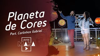Playlist Mara - Planeta de Cores - Part. Carlinhos Gabriel