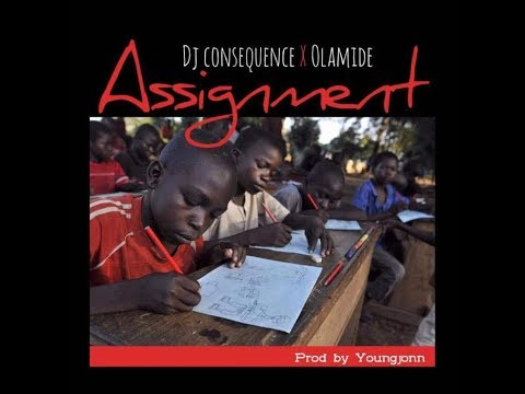 DJ CONSEQUENCE X OLAMIDE - ASSIGNMENT (OFFICIAL AUDIO)