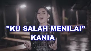 Download lagu KU SALAH MENILAI - KANIA #DANGDUTREMIX #WAIChannel