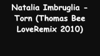 Natalia Imbruglia - Torn (Thomas Bee LoveRemix 2010).wmv