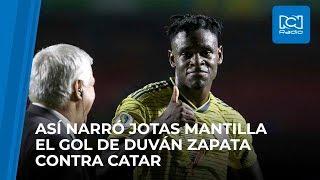 Así narró Jotas Mantilla el gol de Duván Zapata contra Catar