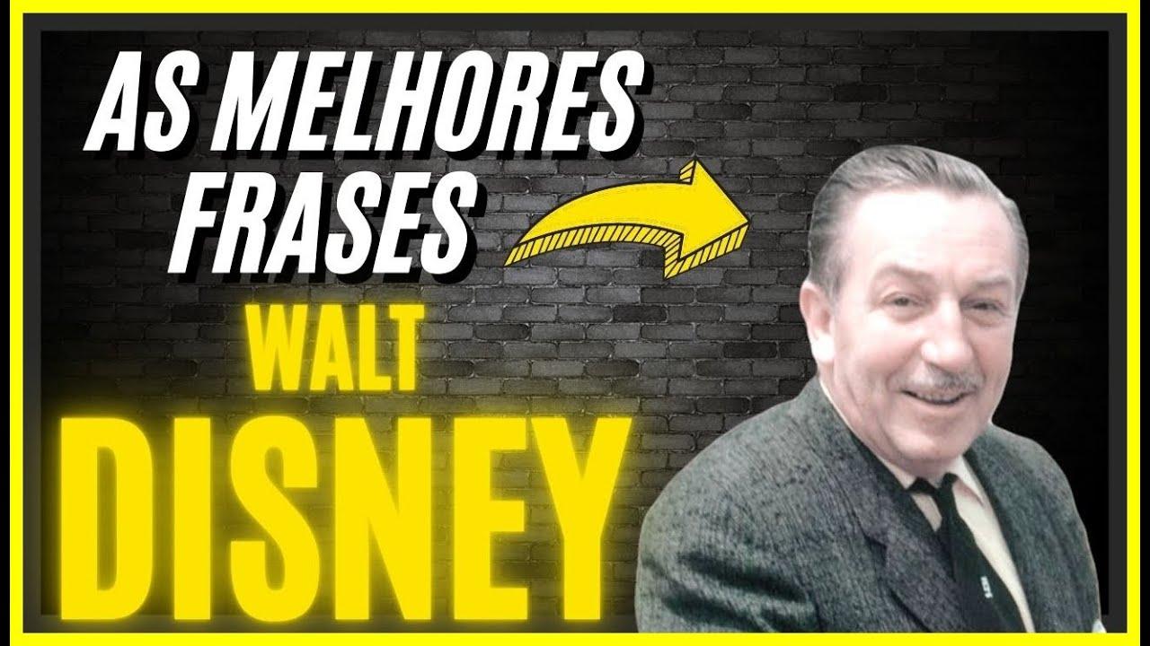 Frases De Walt Disney Frases De Motivação Fantásticas Para Você Youtube