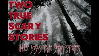 TWO TRUE SCARY STORIES - Two for Tuesday Volume 17