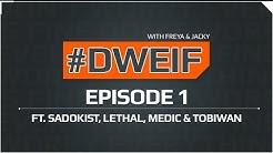 DWEIF with Freya & Jacky - Episode 1 - Casters Ft. Sadokist, Lethal, Medic & Tobiwan