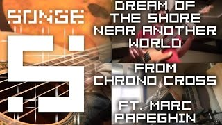 Chrono Cross - Dream of the Shore Near Another World (feat. Marcpapeghin)