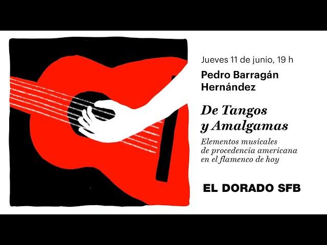 De Tangos y Amalgamas - Pedro Barragán Hernández (Conferencia)