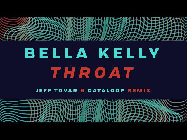 Bella Kelly - Throat (Jeff Tovar & Dataloop Remix)
