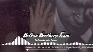 Balkan Emotional Music 2020-Your Eyes (Prod.By A2K x BM Beatz)