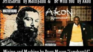 Be With You, Akon & Jerusalem, Matisyahu MASHUP