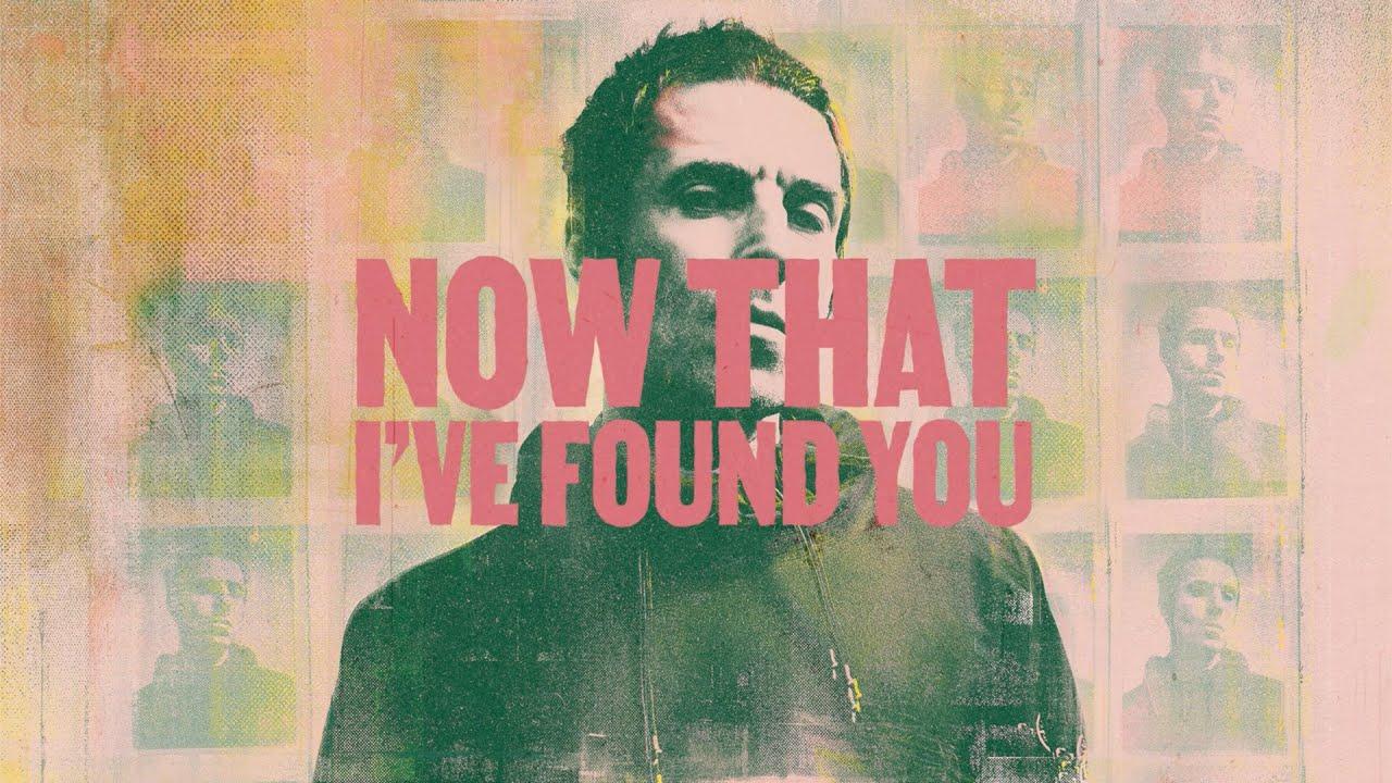 Liam Gallagher Now That I Ve Found You Lyrics Genius Lyrics