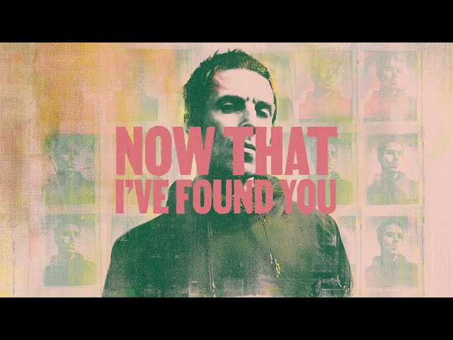 Liam Gallagher - Now That I've Found You (Lyric Video)