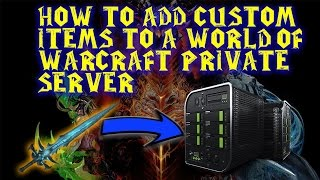How To Add Custom Items To A World of Warcraft Private Server