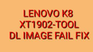Lenovo K8 Note XT 1902-3 Tool DL Image Fail 100% Solution by RK Infotech