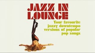Jazz In Lounge - Acid Jazz Chill Downtempo Versions of Popular Pop Songs