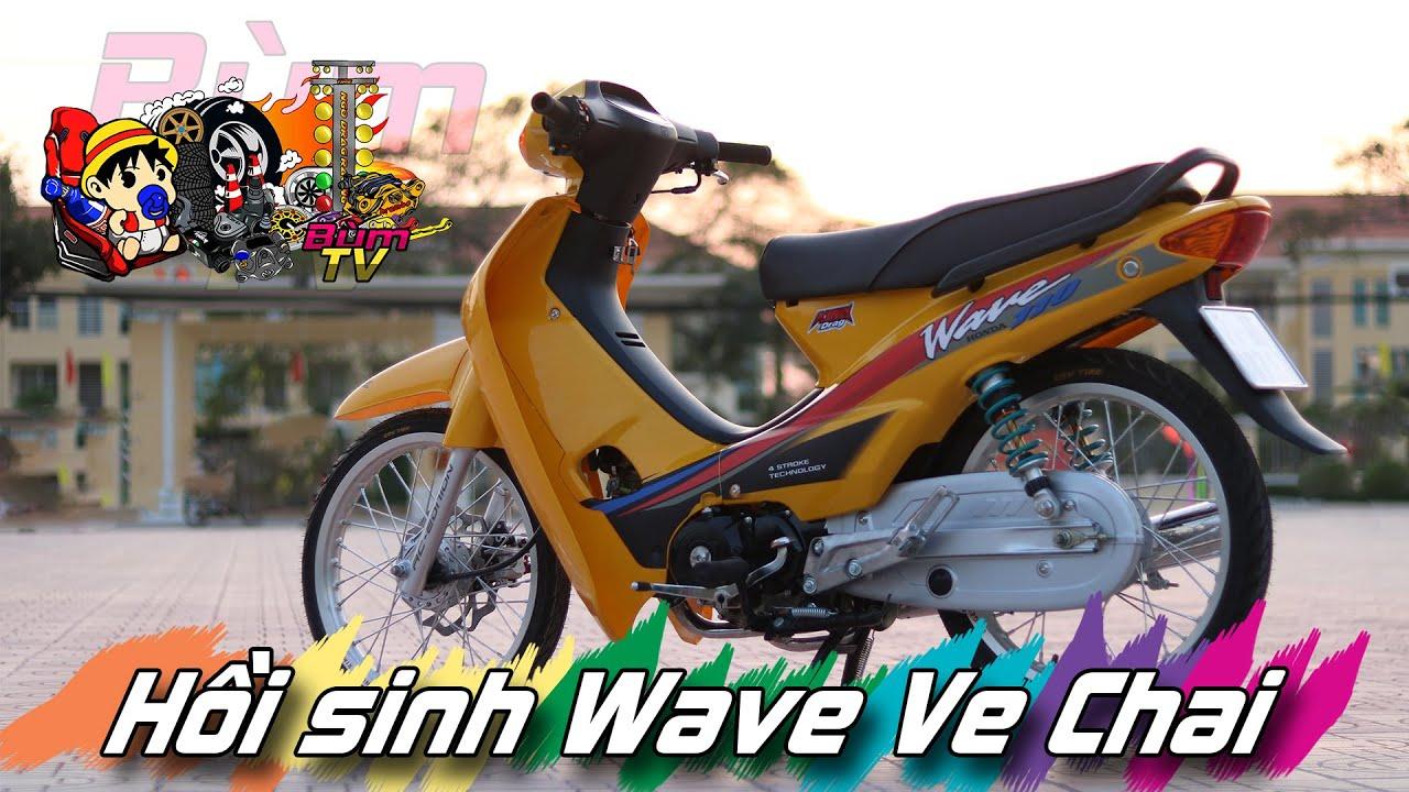 Hồi Sinh Wave Ve Chai | Bùm TV