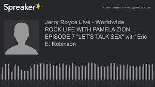 """ROCK LIFE WITH PAMELA ZION EPISODE 7 """"LET'S TALK SEX"""" with Eric E. Robinson"""