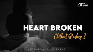 Heart Broken Chillout Mashup 2021 | AB Ambients