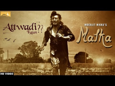 Malka(Full Song)- Attwadi | Inderjit Nikku | New Punjabi Songs 2017 | Latest Punjabi Song 2017 | WHM