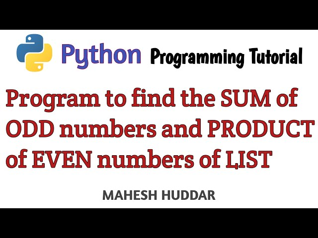 Python program to find the sum of all odd numbers & product of all even numbers entered in the list.