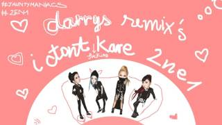 2NE1 - I DONT CARE ( DARRYS REMIX )