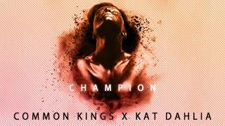 Common Kings & Kat Dahlia - Champion (Clean)