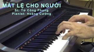 Mắt lệ cho người -- Hoàng Cường Pianist