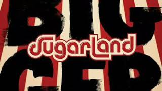 Sugarland _ Bigger