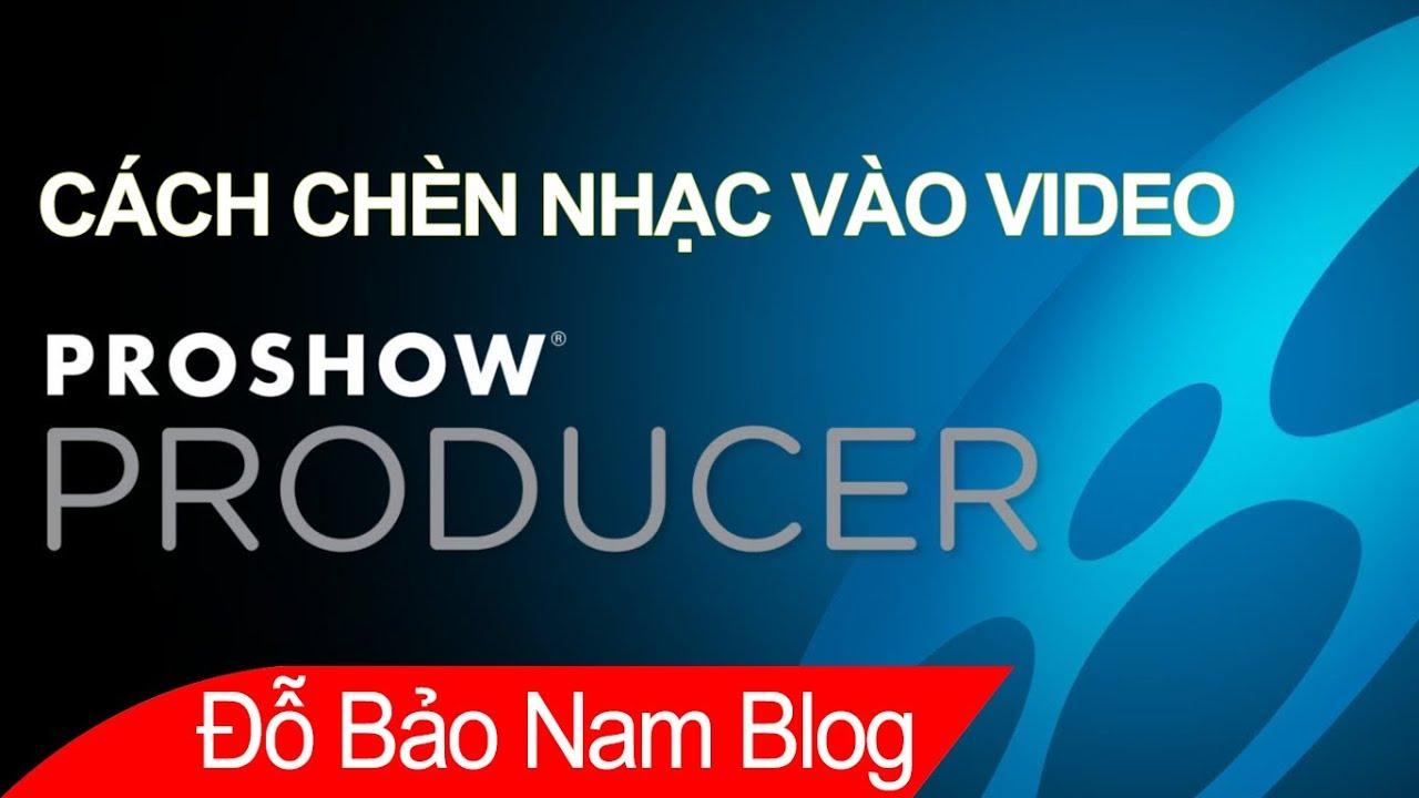 Cách chèn nhạc vào Proshow Producer, làm liên khúc nhạc bằng Proshow