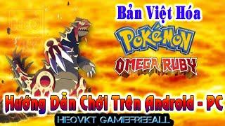 Omega Ruby Việt Hóa (Android, PC ) | Hướng Dẫn CHơi Trên Android & PC Cho Anh Em Chưa Biết [HeoVKT]