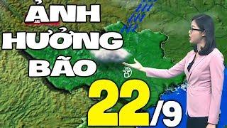Dự báo thời tiết hôm nay và ngày mai 22/9 | Dự báo thời tiết đêm nay mới nhất