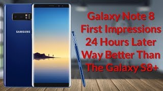 Galaxy Note 8 First Impressions 24 Hours Later Way Better Than The S8+ - YouTube Tech Guy