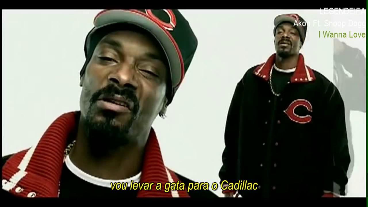 Akon Ft Snoop Dogg I Wanna Love Legendado Youtube