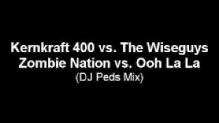 Kernkraft 400 / The Wiseguys - Zombie Nation / Ooh La La (DJ Peds Mix)