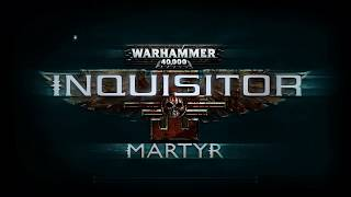Inquisitor Martyr Campaign Gameplay