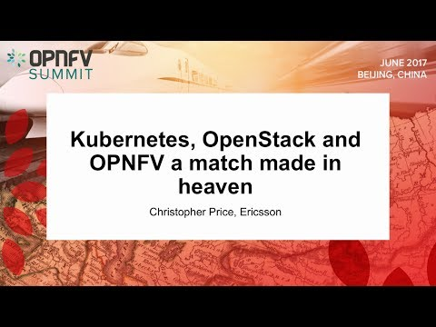 Kubernetes, OpenStack and OPNFV a match made in heaven - Christopher Price, Ericsson
